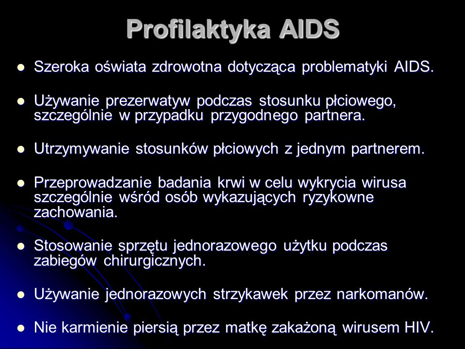 Profilaktyka AIDS Szeroka oświata zdrowotna dotycząca problematyki AIDS.