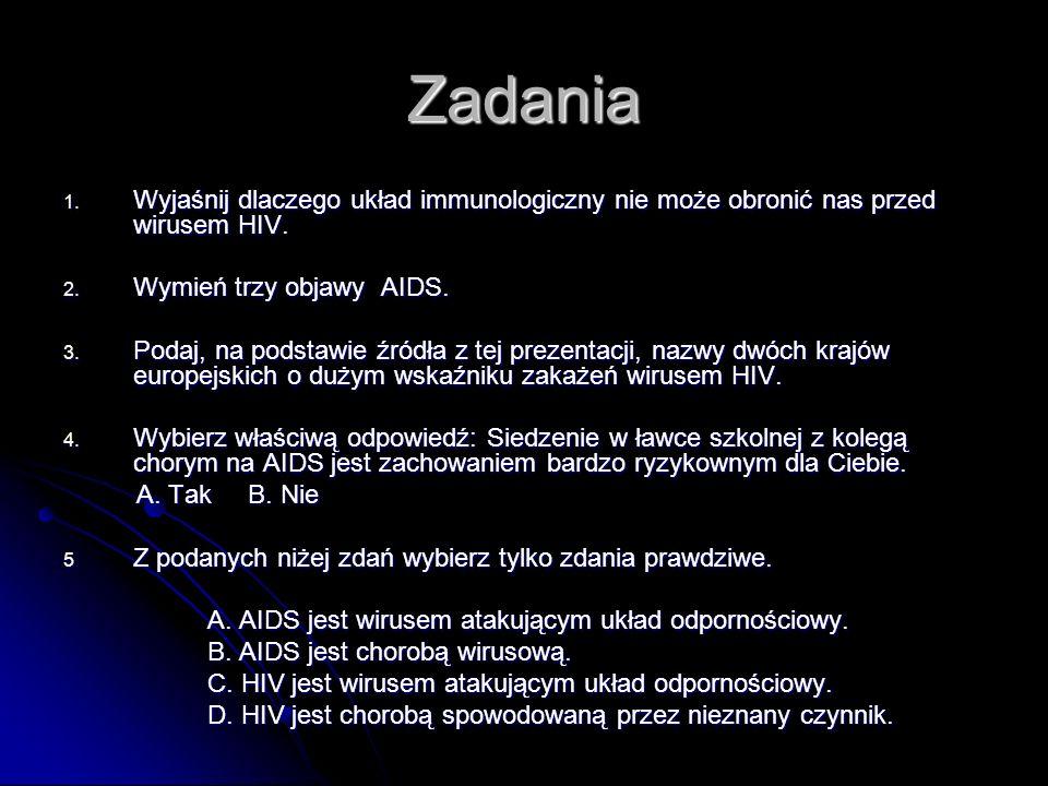 Zadania Wyjaśnij dlaczego układ immunologiczny nie może obronić nas przed wirusem HIV. Wymień trzy objawy AIDS.