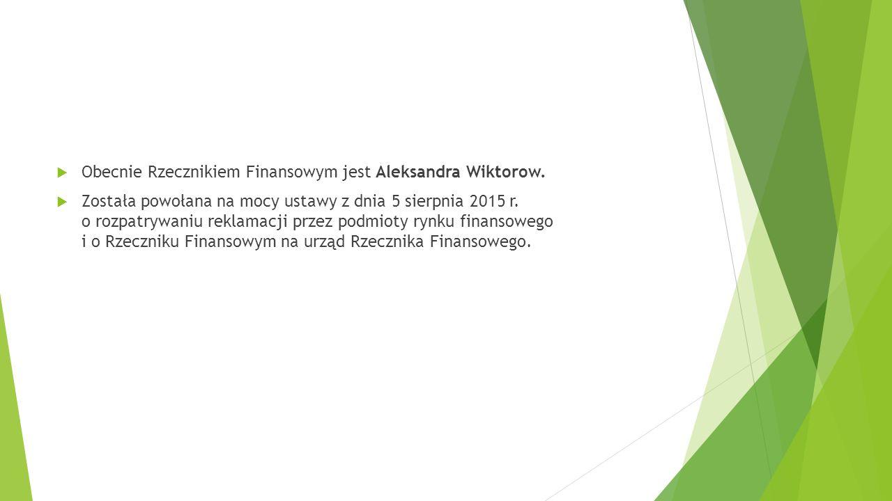 Obecnie Rzecznikiem Finansowym jest Aleksandra Wiktorow.