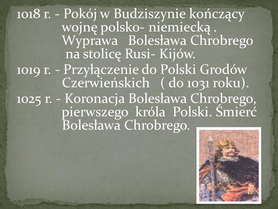 1018 r. - Pokój w Budziszynie kończący wojnę polsko- niemiecką