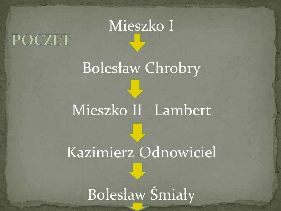POCZET Mieszko I Bolesław Chrobry Mieszko II Lambert Kazimierz Odnowiciel Bolesław Śmiały