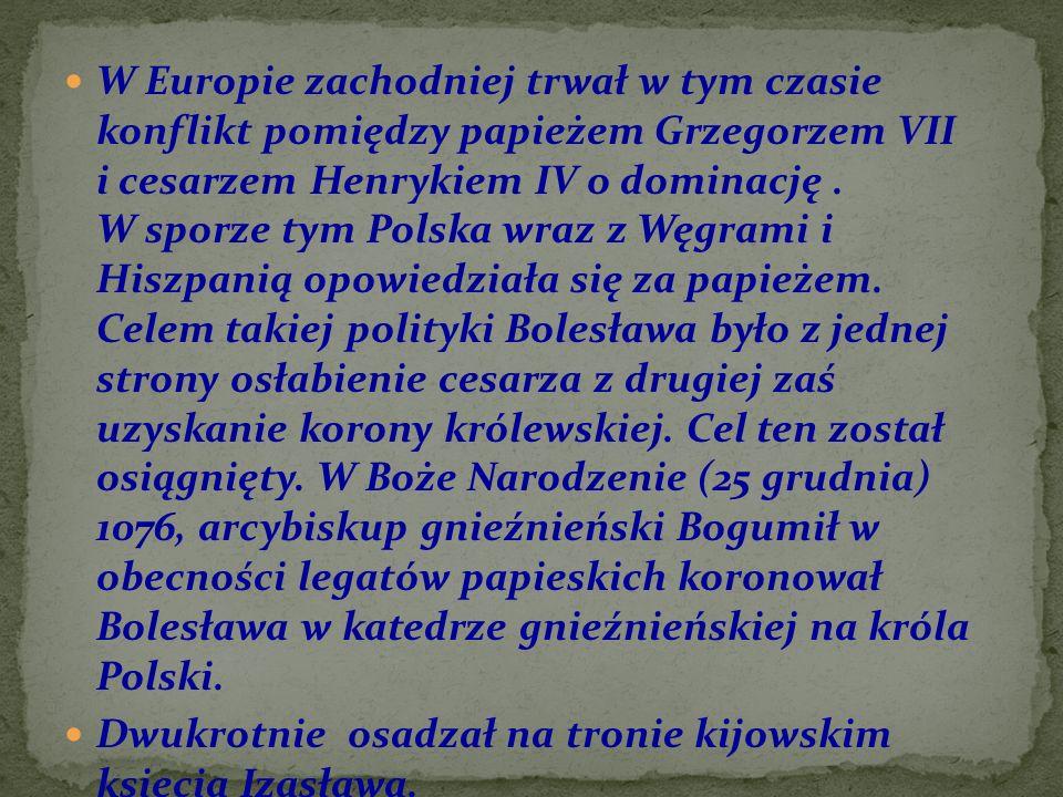W Europie zachodniej trwał w tym czasie konflikt pomiędzy papieżem Grzegorzem VII i cesarzem Henrykiem IV o dominację . W sporze tym Polska wraz z Węgrami i Hiszpanią opowiedziała się za papieżem. Celem takiej polityki Bolesława było z jednej strony osłabienie cesarza z drugiej zaś uzyskanie korony królewskiej. Cel ten został osiągnięty. W Boże Narodzenie (25 grudnia) 1076, arcybiskup gnieźnieński Bogumił w obecności legatów papieskich koronował Bolesława w katedrze gnieźnieńskiej na króla Polski.