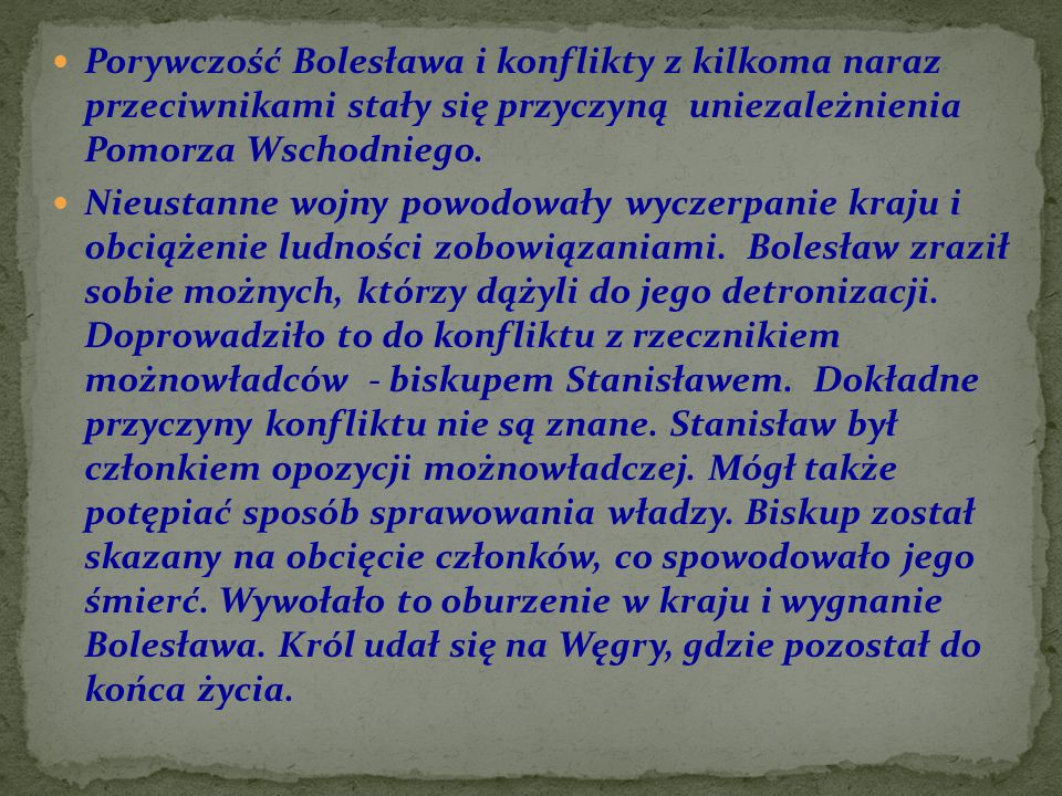Porywczość Bolesława i konflikty z kilkoma naraz przeciwnikami stały się przyczyną uniezależnienia Pomorza Wschodniego.