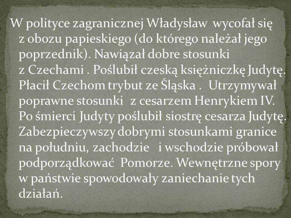 W polityce zagranicznej Władysław wycofał się z obozu papieskiego (do którego należał jego poprzednik).