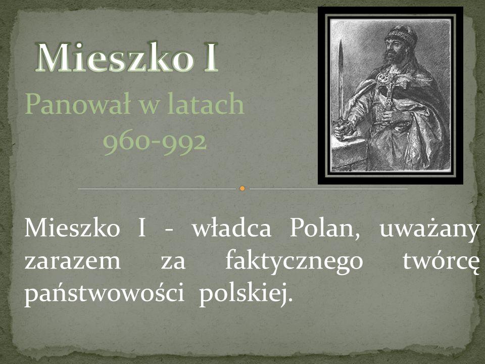 Mieszko I Panował w latach 960-992