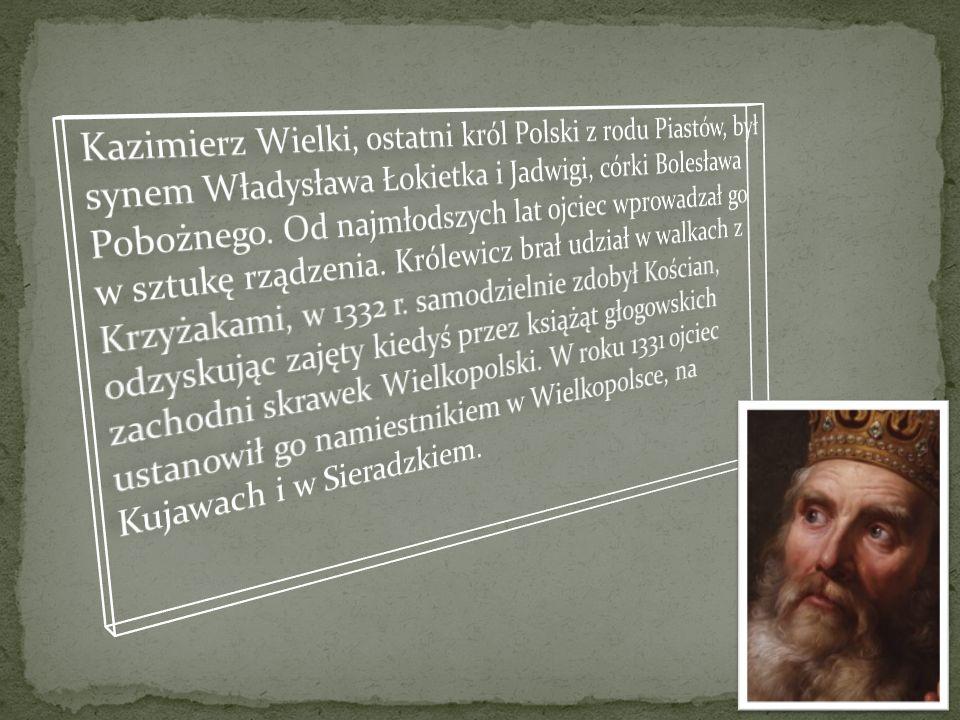 Kazimierz Wielki, ostatni król Polski z rodu Piastów, był synem Władysława Łokietka i Jadwigi, córki Bolesława Pobożnego.