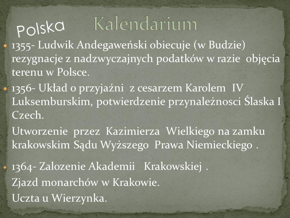 Kalendarium Polska. 1355- Ludwik Andegaweński obiecuje (w Budzie) rezygnacje z nadzwyczajnych podatków w razie objęcia terenu w Polsce.