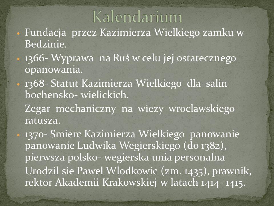 Kalendarium Fundacja przez Kazimierza Wielkiego zamku w Bedzinie.