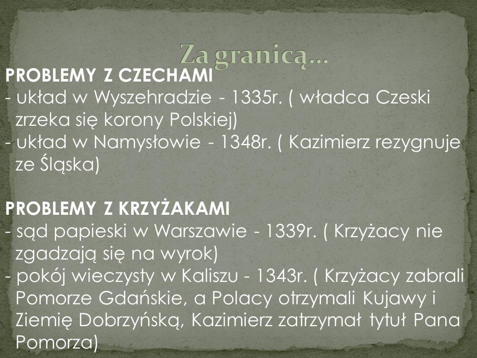 Za granicą… PROBLEMY Z CZECHAMI - układ w Wyszehradzie - 1335r. ( władca Czeski.