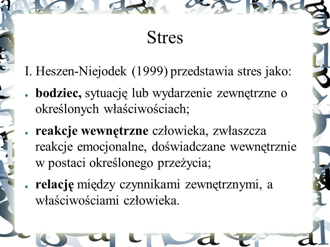 Stres I. Heszen-Niejodek (1999) przedstawia stres jako: