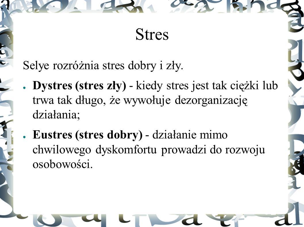 Stres Selye rozróżnia stres dobry i zły.