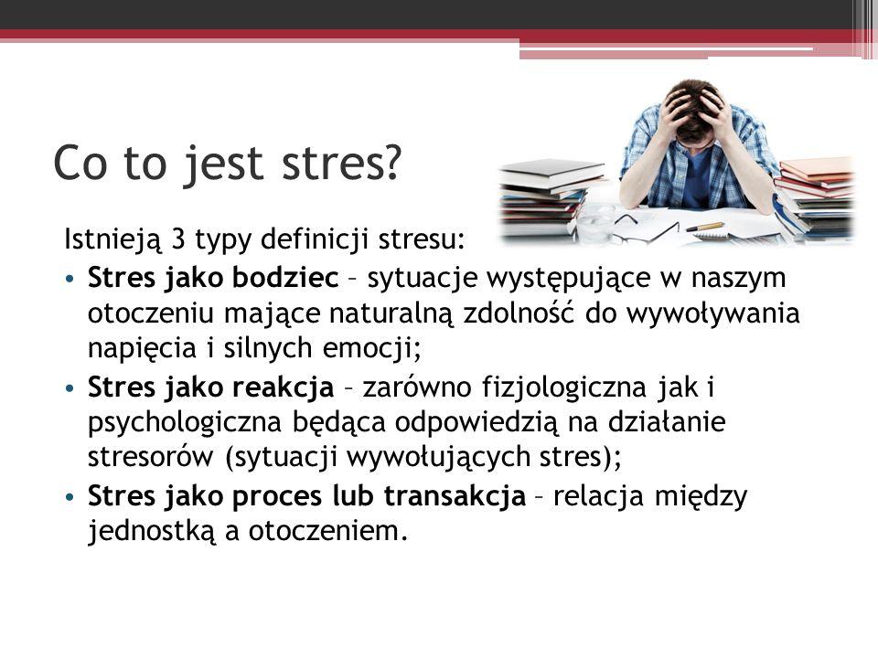 Co to jest stres Istnieją 3 typy definicji stresu: