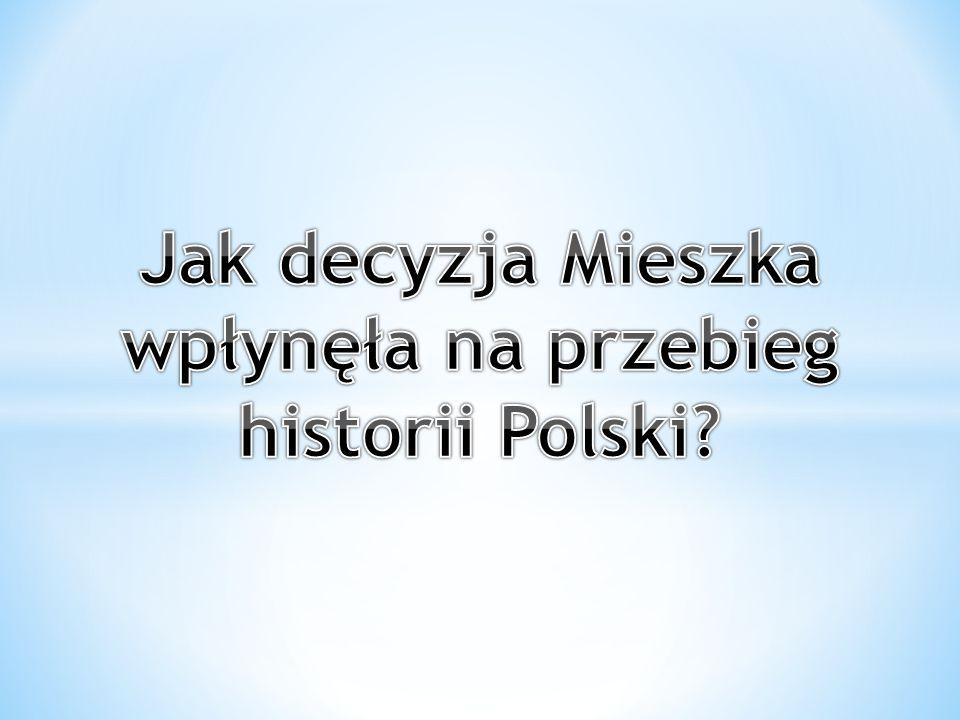 Jak decyzja Mieszka wpłynęła na przebieg historii Polski