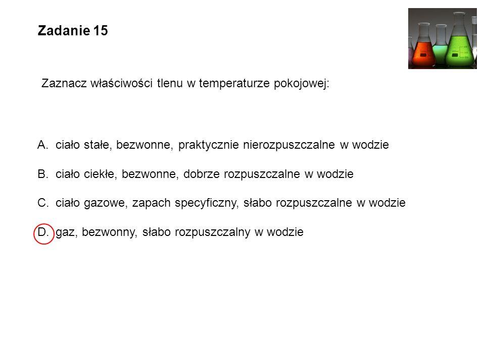 Zadanie 15 Zaznacz właściwości tlenu w temperaturze pokojowej: