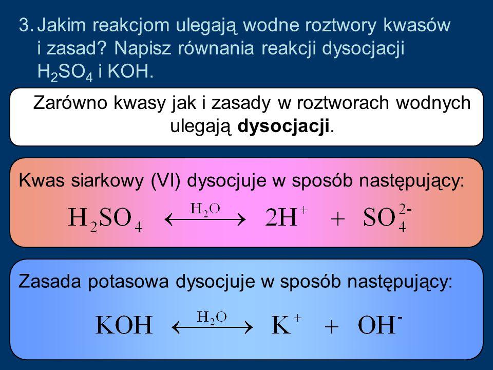 Zarówno kwasy jak i zasady w roztworach wodnych ulegają dysocjacji.