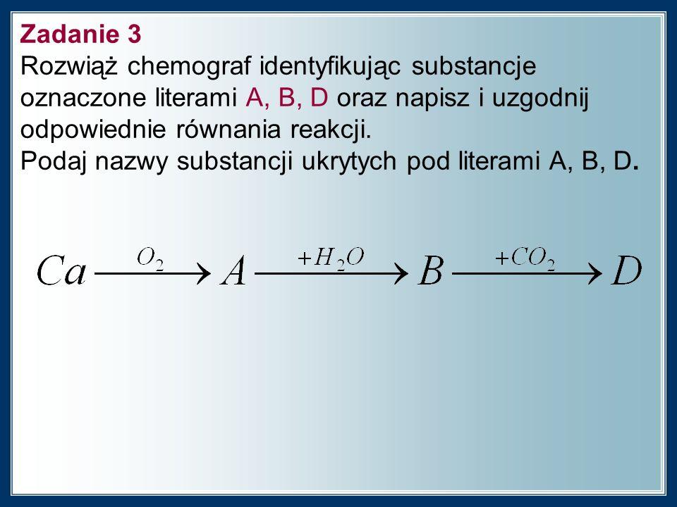 Zadanie 3 Rozwiąż chemograf identyfikując substancje.