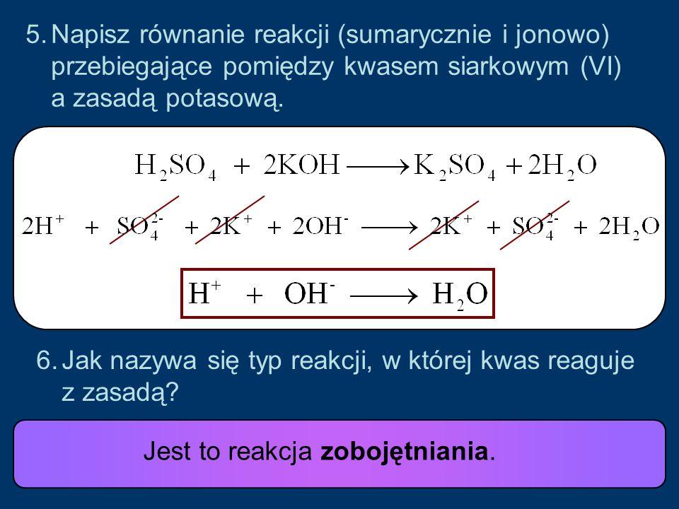 Napisz równanie reakcji (sumarycznie i jonowo) przebiegające pomiędzy kwasem siarkowym (VI) a zasadą potasową.