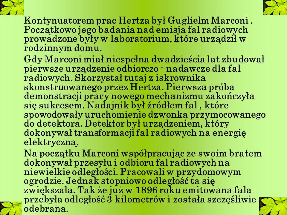 Kontynuatorem prac Hertza był Guglielm Marconi