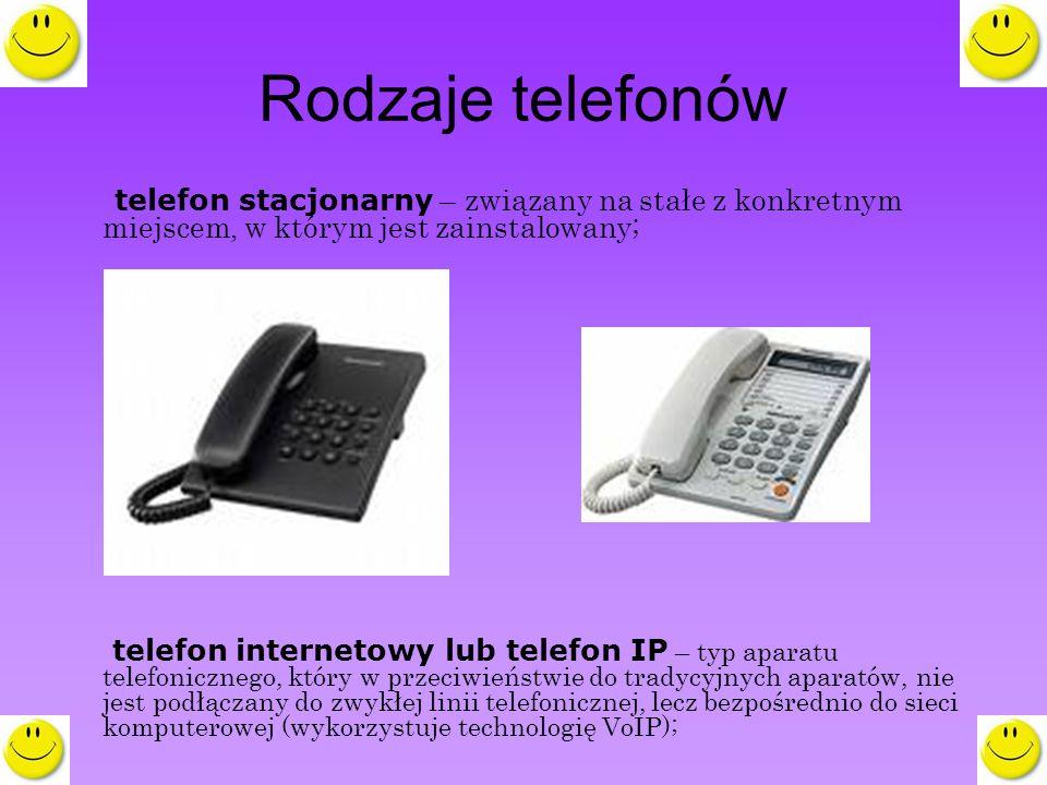 Rodzaje telefonów telefon stacjonarny – związany na stałe z konkretnym miejscem, w którym jest zainstalowany;