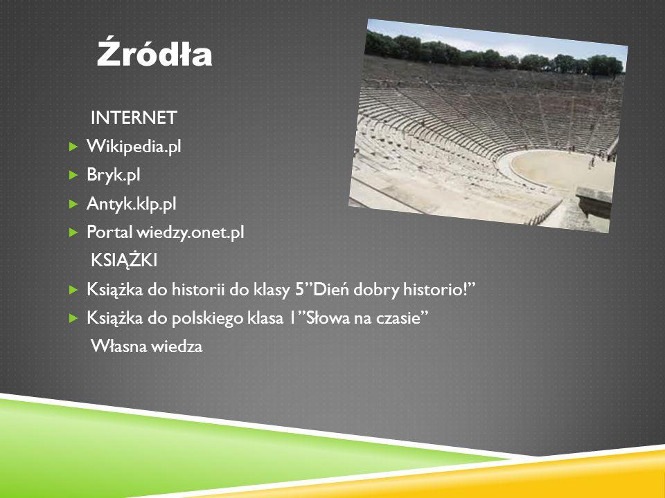 Źródła INTERNET Wikipedia.pl Bryk.pl Antyk.klp.pl