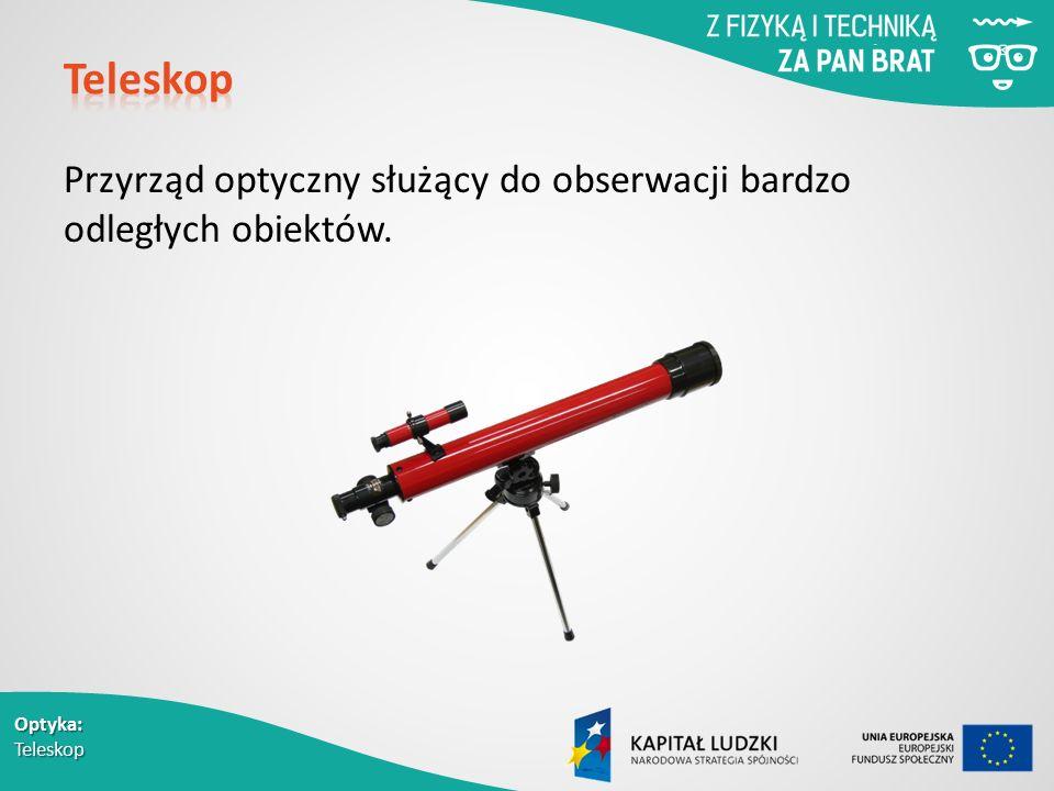 Teleskop Przyrząd optyczny służący do obserwacji bardzo odległych obiektów.