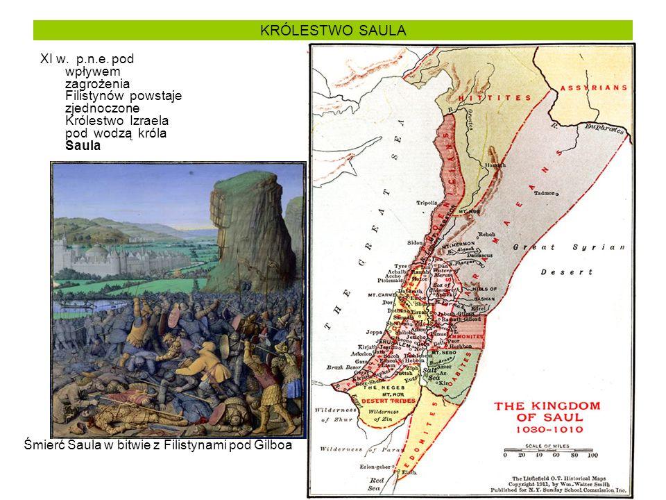 KRÓLESTWO SAULA XI w. p.n.e. pod wpływem zagrożenia Filistynów powstaje zjednoczone Królestwo Izraela pod wodzą króla Saula.