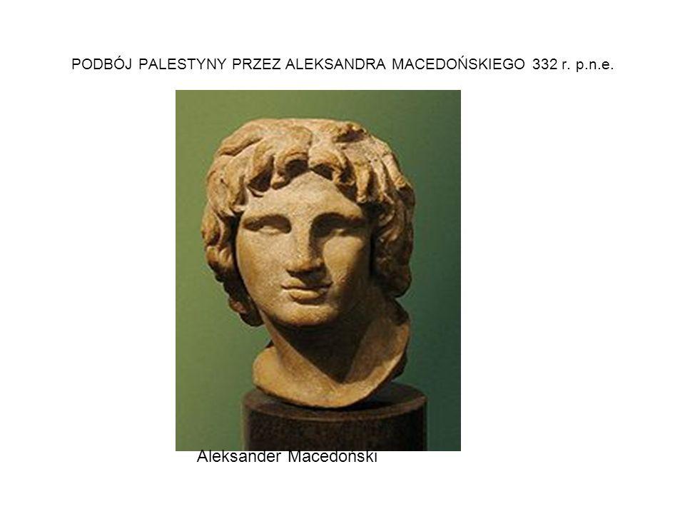PODBÓJ PALESTYNY PRZEZ ALEKSANDRA MACEDOŃSKIEGO 332 r. p.n.e.