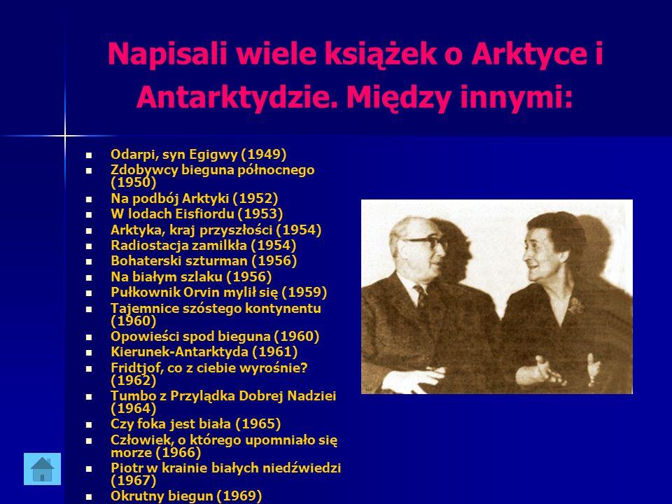 Napisali wiele książek o Arktyce i Antarktydzie. Między innymi: