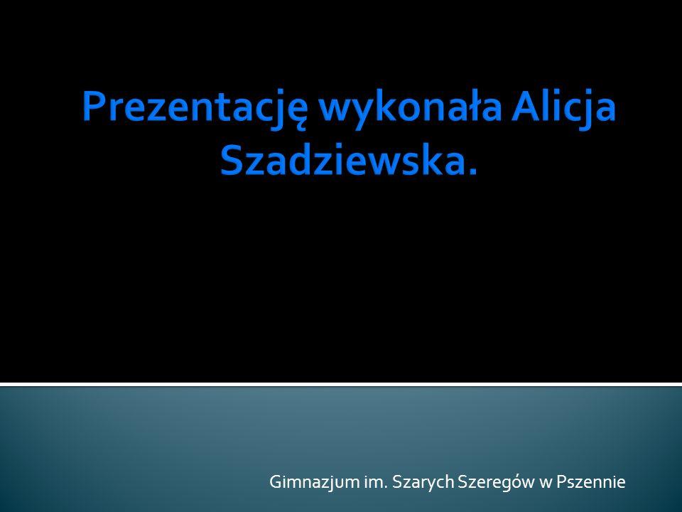 Prezentację wykonała Alicja Szadziewska.