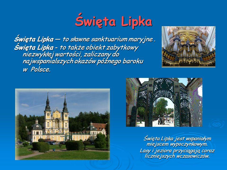 Święta Lipka Święta Lipka — to sławne sanktuarium maryjne .