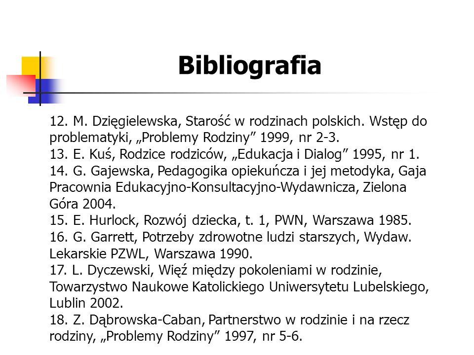 """Bibliografia 12. M. Dzięgielewska, Starość w rodzinach polskich. Wstęp do problematyki, """"Problemy Rodziny 1999, nr 2-3."""
