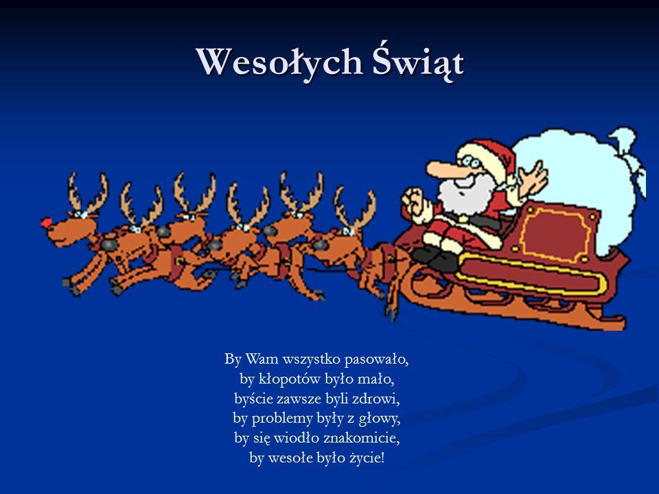 Wesołych Świąt By Wam wszystko pasowało, by kłopotów było mało,