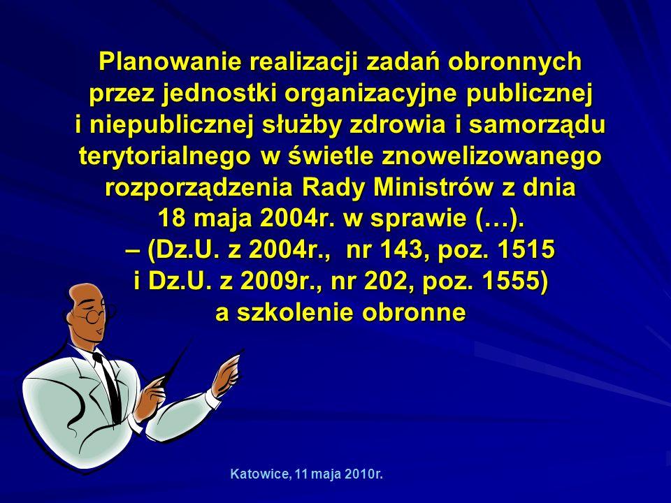 Planowanie realizacji zadań obronnych przez jednostki organizacyjne publicznej i niepublicznej służby zdrowia i samorządu terytorialnego w świetle znowelizowanego rozporządzenia Rady Ministrów z dnia 18 maja 2004r. w sprawie (…). – (Dz.U. z 2004r., nr 143, poz. 1515 i Dz.U. z 2009r., nr 202, poz. 1555) a szkolenie obronne