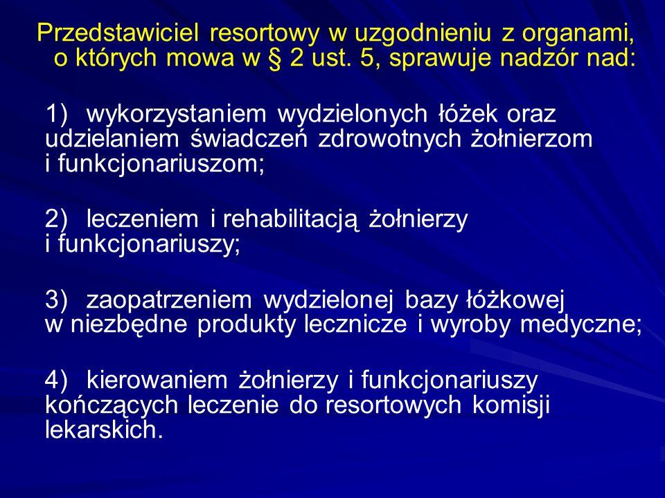 Przedstawiciel resortowy w uzgodnieniu z organami, o których mowa w § 2 ust. 5, sprawuje nadzór nad: