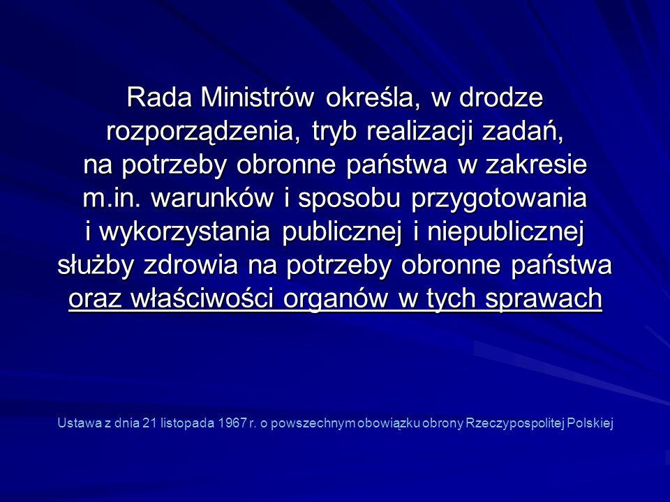Rada Ministrów określa, w drodze rozporządzenia, tryb realizacji zadań, na potrzeby obronne państwa w zakresie m.in. warunków i sposobu przygotowania i wykorzystania publicznej i niepublicznej służby zdrowia na potrzeby obronne państwa oraz właściwości organów w tych sprawach