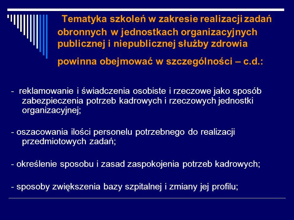 Tematyka szkoleń w zakresie realizacji zadań obronnych w jednostkach organizacyjnych publicznej i niepublicznej służby zdrowia powinna obejmować w szczególności – c.d.: