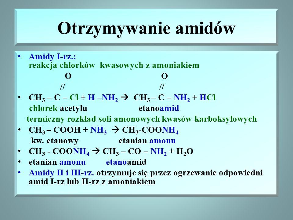 Otrzymywanie amidów Amidy I-rz.: reakcja chlorków kwasowych z amoniakiem. O O.