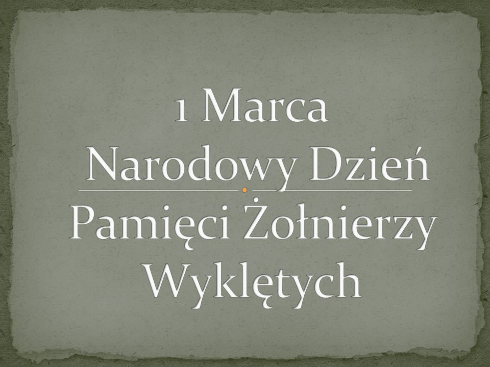 1 Marca Narodowy Dzień Pamięci Żołnierzy Wyklętych