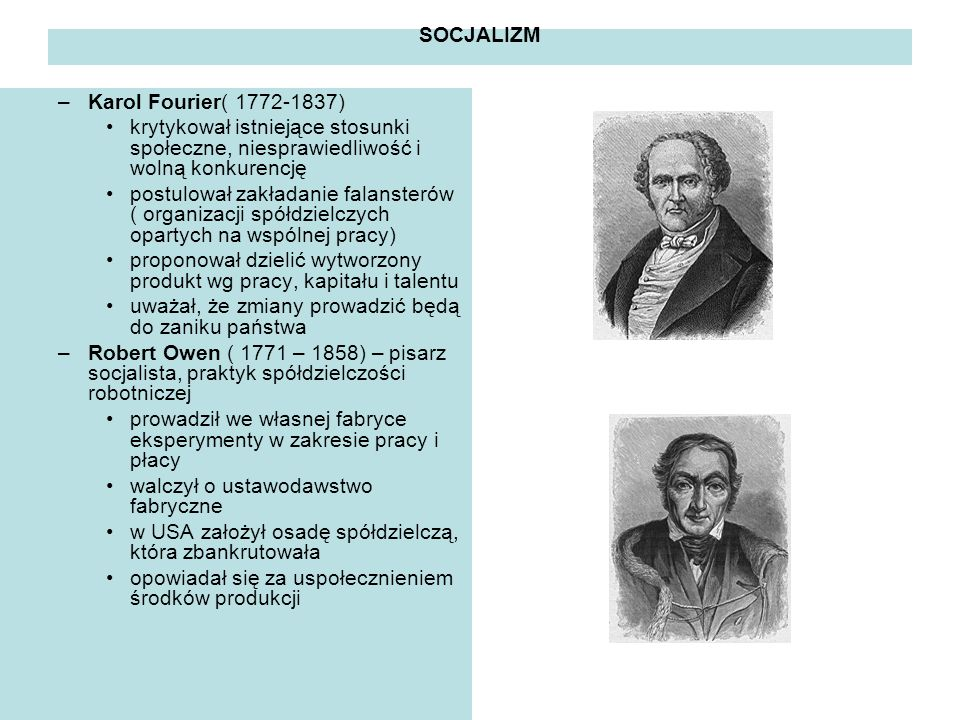 SOCJALIZM Karol Fourier( 1772-1837) krytykował istniejące stosunki społeczne, niesprawiedliwość i wolną konkurencję.