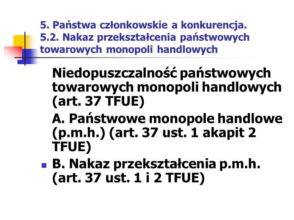 A. Państwowe monopole handlowe (p.m.h.) (art. 37 ust. 1 akapit 2 TFUE)