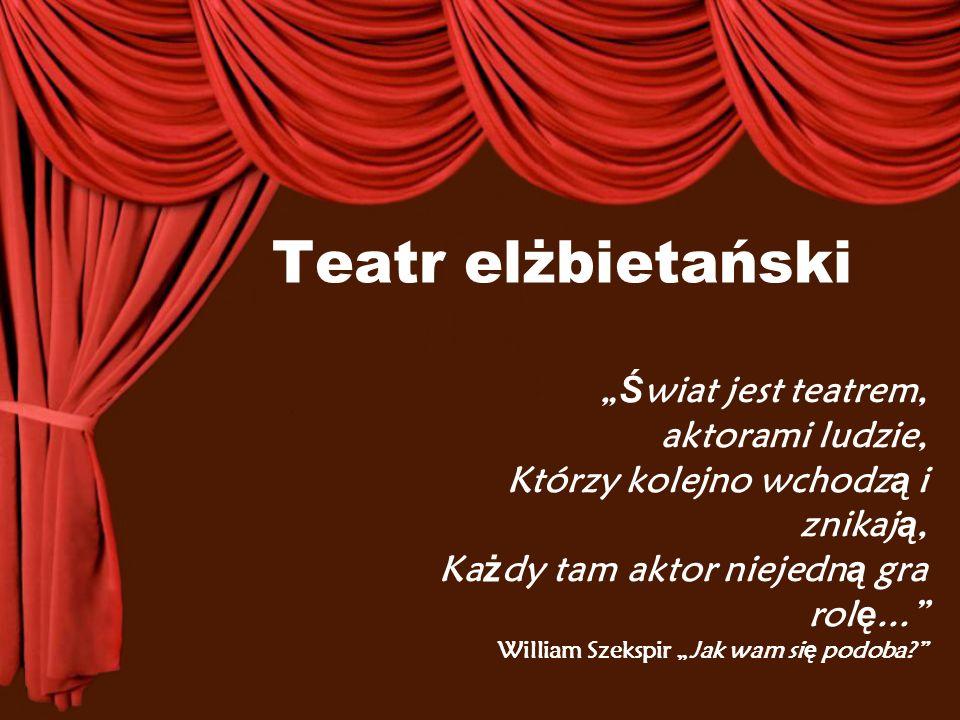 """Teatr elżbietański """"Świat jest teatrem, aktorami ludzie,"""