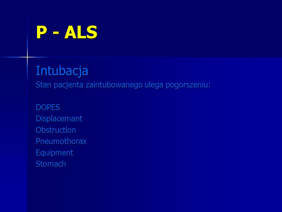 P - ALS Intubacja Stan pacjenta zaintubowanego ulega pogorszeniu: