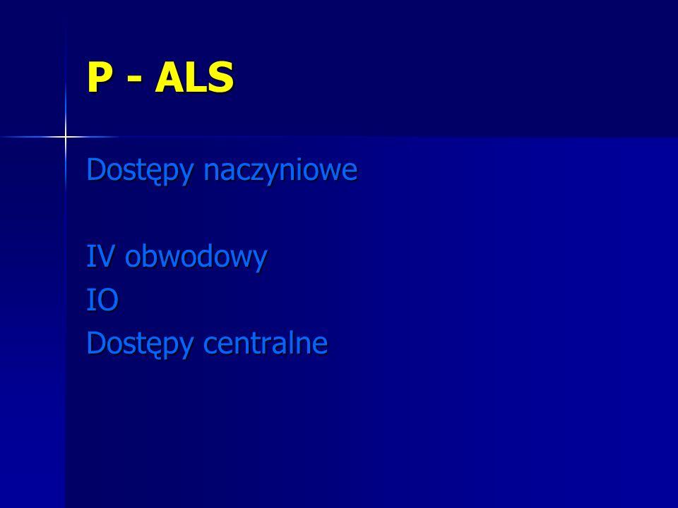 P - ALS Dostępy naczyniowe IV obwodowy IO Dostępy centralne