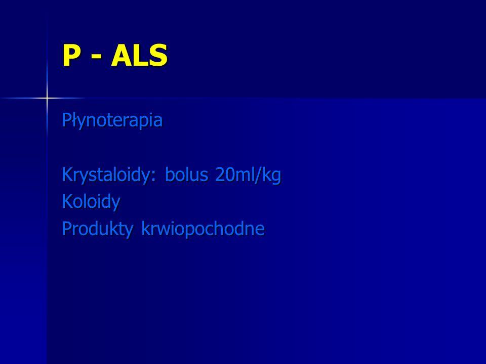 P - ALS Płynoterapia Krystaloidy: bolus 20ml/kg Koloidy