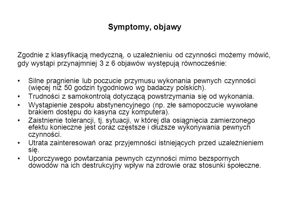 Symptomy, objawy Zgodnie z klasyfikacją medyczną, o uzależnieniu od czynności możemy mówić,