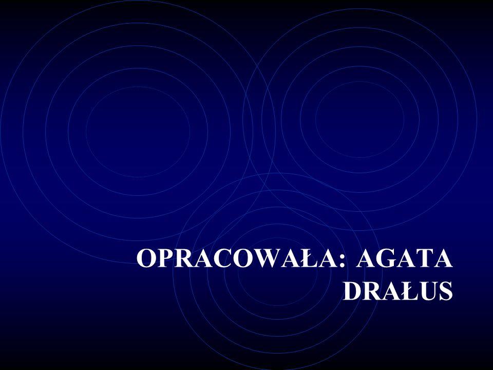 OPRACOWAŁA: Agata drałus