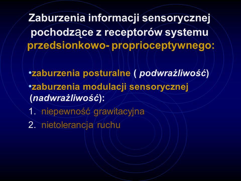 Zaburzenia informacji sensorycznej pochodzące z receptorów systemu przedsionkowo- proprioceptywnego: