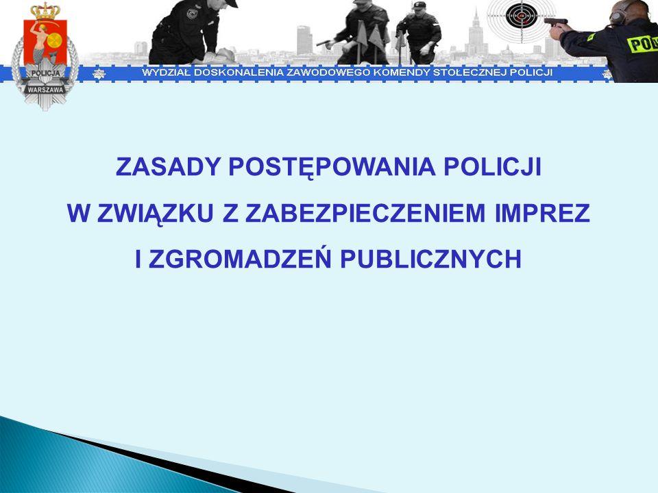 ZASADY POSTĘPOWANIA POLICJI W ZWIĄZKU Z ZABEZPIECZENIEM IMPREZ I ZGROMADZEŃ PUBLICZNYCH