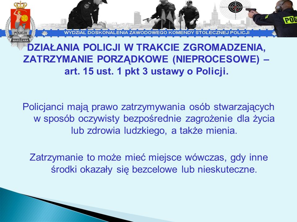 DZIAŁANIA POLICJI W TRAKCIE ZGROMADZENIA, ZATRZYMANIE PORZĄDKOWE (NIEPROCESOWE) – art. 15 ust. 1 pkt 3 ustawy o Policji.