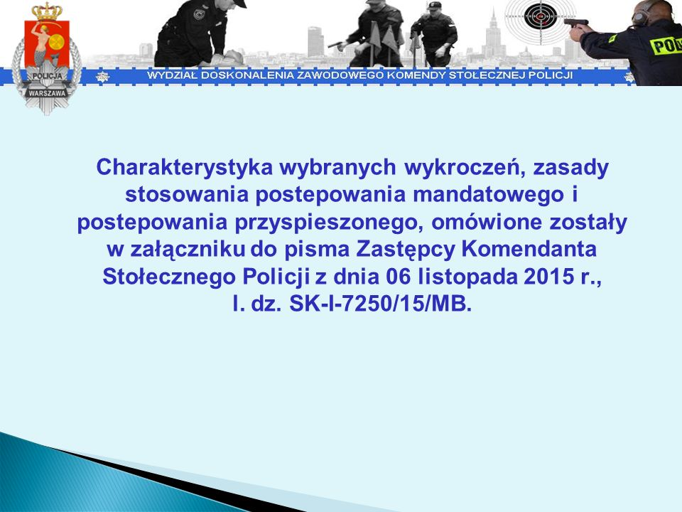 Charakterystyka wybranych wykroczeń, zasady stosowania postepowania mandatowego i postepowania przyspieszonego, omówione zostały w załączniku do pisma Zastępcy Komendanta Stołecznego Policji z dnia 06 listopada 2015 r., l.